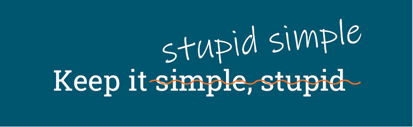 Keep it stupid simple