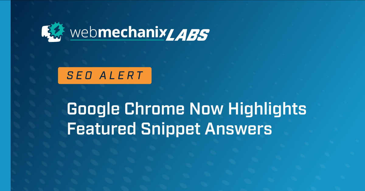 WMX Labs logo: Google Chrome Now Highlights Featured Snippet Answers on Pages